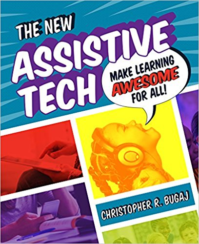 Cover of the New Assistive Tech. By Christopher Bugaj. Uses chartoon graphics and shows a young girl wearing a headset, head tipped back with a speech bubble: Make Learning Awesome for All!